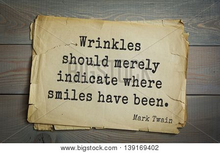 American writer Mark Twain (1835-1910) quote. Wrinkles should merely indicate where smiles have been.