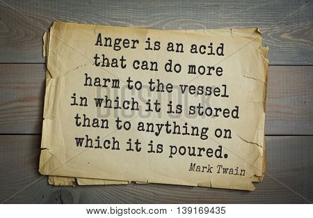 American writer Mark Twain (1835-1910) quote. Anger is an acid that can do more harm to the vessel in which it is stored than to anything on which it is poured.