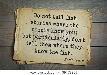 American writer Mark Twain (1835-1910) quote. Do not tell fish stories where the people know you; but particularly, don't tell them where they know the fish.