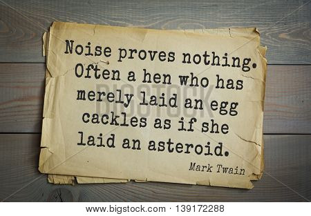 American writer Mark Twain (1835-1910) quote. Noise proves nothing. Often a hen who has merely laid an egg cackles as if she laid an asteroid.