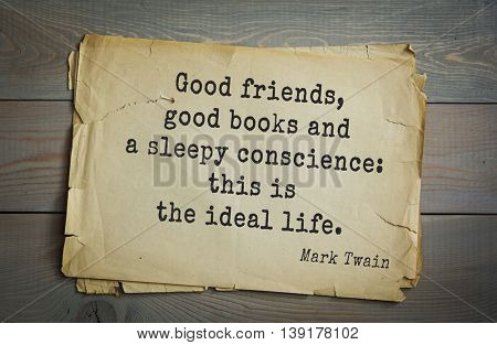 American writer Mark Twain (1835-1910) quote.  Good friends, good books and a sleepy conscience: this is the ideal life.
