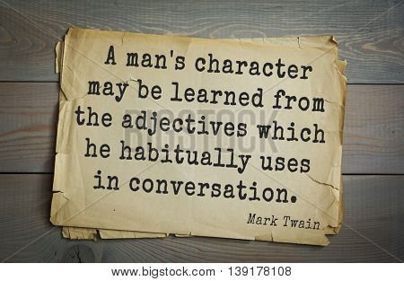 American writer Mark Twain (1835-1910) quote. A man's character may be learned from the adjectives which he habitually uses in conversation.