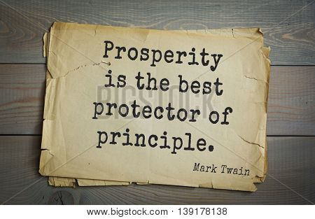 American writer Mark Twain (1835-1910) quote. Prosperity is the best protector of principle.