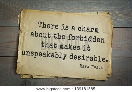 American writer Mark Twain (1835-1910) quote. There is a charm about the forbidden that makes it unspeakably desirable.
