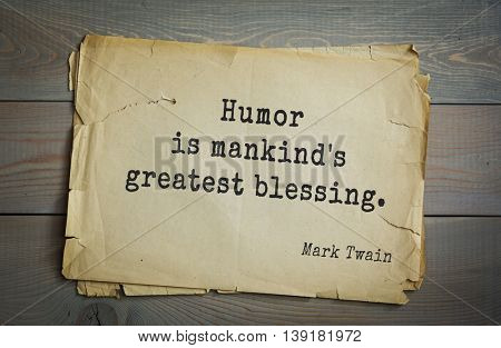 American writer Mark Twain (1835-1910) quote. Humor is mankind's greatest blessing.