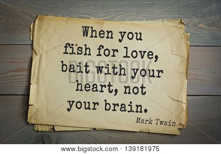 American writer Mark Twain (1835-1910) quote.  When you fish for love, bait with your heart, not your brain.