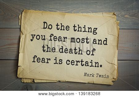 American writer Mark Twain (1835-1910) quote.  Do the thing you fear most and the death of fear is certain.