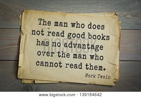 American writer Mark Twain (1835-1910) quote.  The man who does not read good books has no advantage over the man who cannot read them.