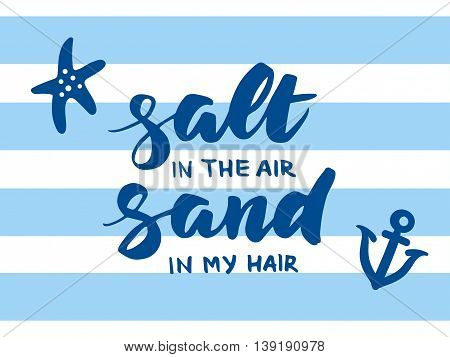 Salt in the air, sand in my hair - summer card with hand drawn brush lettering. Breton, sailor stripes background with anchor and starfish, vector illustration. Beach holidays summer poster.