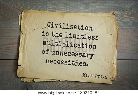 American writer Mark Twain (1835-1910) quote.  Civilization is the limitless multiplication of unnecessary necessities.