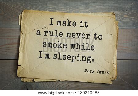American writer Mark Twain (1835-1910) quote.  ) I make it a rule never to smoke while I'm sleeping.