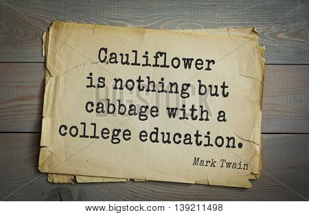 American writer Mark Twain (1835-1910) quote.  Cauliflower is nothing but cabbage with a college education.