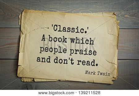 American writer Mark Twain (1835-1910) quote.  'Classic.' A book which people praise and don't read.