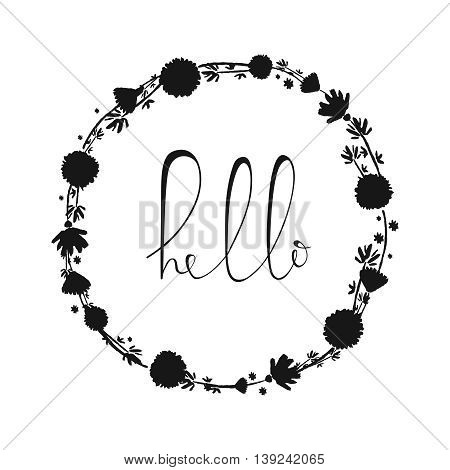 Hello handdrawn word, letteryng, good for t-shirts, posters and cards. Simple message. Hand drawn lettering composition. Vector illustration with floral frame.