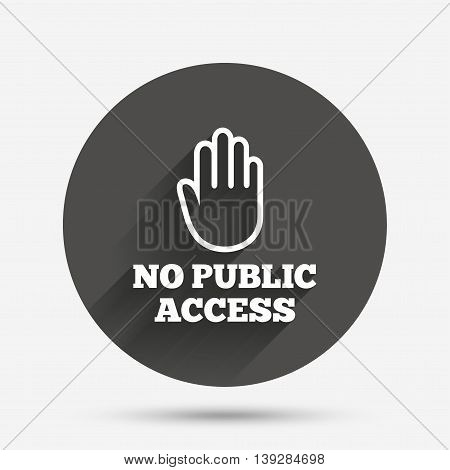 No public access sign icon. Caution hand stop symbol. Circle flat button with shadow. Vector