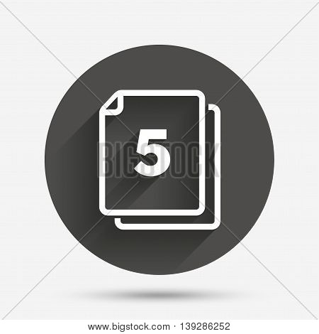 In pack 5 sheets sign icon. 5 papers symbol. Circle flat button with shadow. Vector
