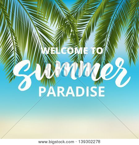 Welcome to summer paradise - hand drawn brush lettering. Tropical beach summer background with palm leaves. Summer holidays poster, vector illustration.