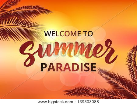 Welcome to summer paraside - hand drawn brush lettering. Summer background with calligraphic design elements, vector illustration. Summer holidays poster.