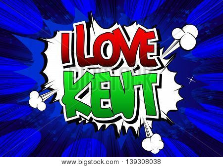 I Love Kent - Comic book style word.
