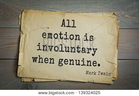 American writer Mark Twain (1835-1910) quote.  All emotion is involuntary when genuine.