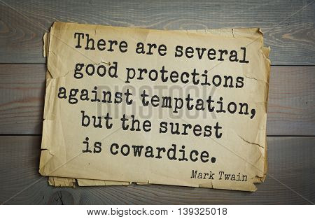 American writer Mark Twain (1835-1910) quote.  There are several good protections against temptation, but the surest is cowardice.