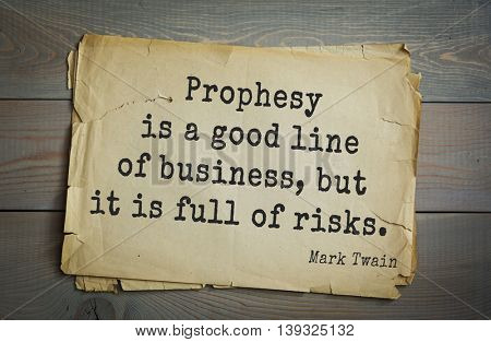 American writer Mark Twain (1835-1910) quote.  Prophesy is a good line of business, but it is full of risks.
