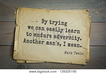 American writer Mark Twain (1835-1910) quote. By trying we can easily learn to endure adversity. Another man's, I mean.