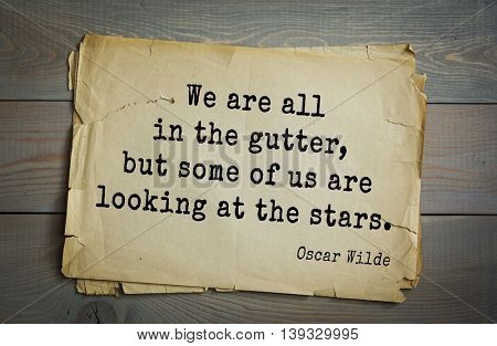 English philosopher, writer, poet Oscar Wilde (1854-1900) quote. We are all in the gutter, but some of us are looking at the stars.