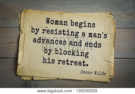 English philosopher, writer, poet Oscar Wilde (1854-1900) quote. Woman begins by resisting a man's advances and ends by blocking his retreat.