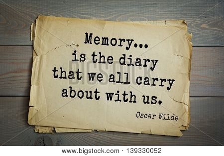 English philosopher, writer, poet Oscar Wilde (1854-1900) quote. Memory... is the diary that we all carry about with us.