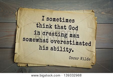 English philosopher, writer, poet Oscar Wilde (1854-1900) quote. I sometimes think that God in creating man somewhat overestimated his ability.