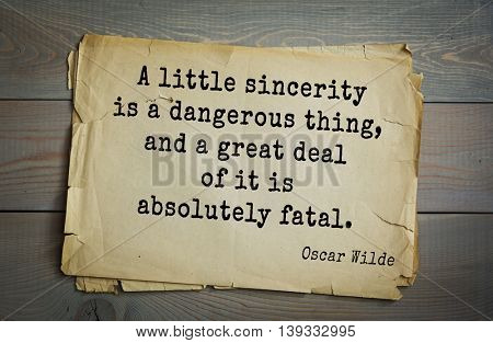 English philosopher, writer, poet Oscar Wilde (1854-1900) quote. A little sincerity is a dangerous thing, and a great deal of it is absolutely fatal.