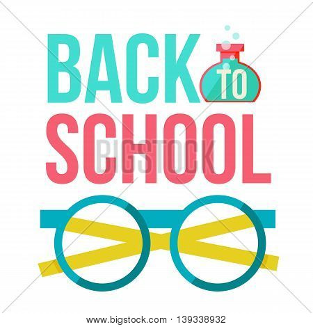 Back to school poster with glasses Flete illustration on a white background. advertising school fair or goods, a poster with the words back to school with glasses