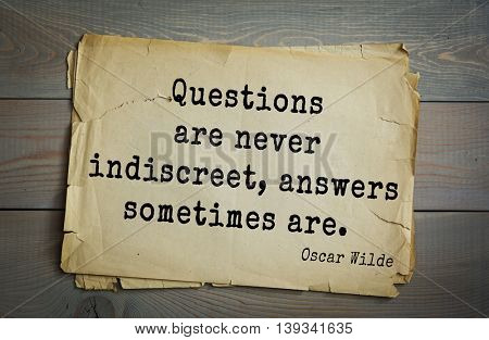 English philosopher, writer, poet Oscar Wilde (1854-1900) quote.  Questions are never indiscreet, answers sometimes are.