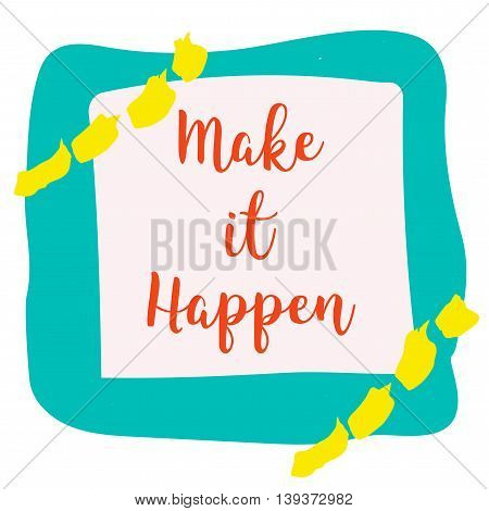 Make it happen Inspirational quote on colorful grunge stain. Hand drawn quote for your design. Can be used for prints, posters, cards and banners