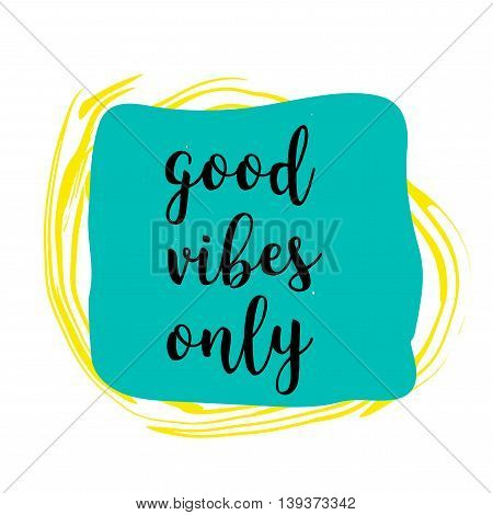 Good Vibes Only hand lettering on colorful grunge stain. Hand drawn quote for your design. Can be used for prints, posters, cards and banners