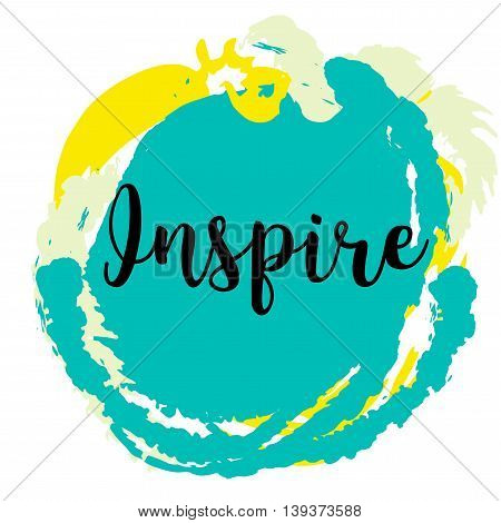 Inspire. Inspirational and motivational quote on colorful grunge stain. Hand drawn quote for your design. Can be used for prints, posters, cards and banners