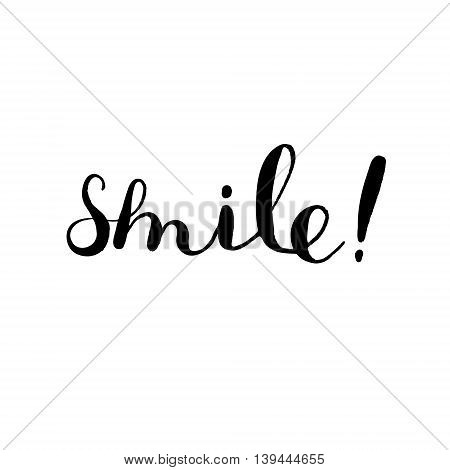 Smile, handwritten inspirational quote. Motivating modern calligraphy. Brush hand lettering. Great for photo overlays, posters, apparel design, cards and more.