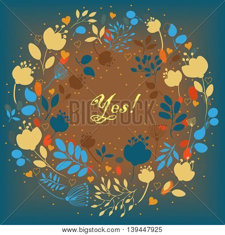Floral ring with colorful flowers. Blue and brown background with watercolor blurs. Yellow blue and orange flowers and plants. Inscription Yes. Place for custom text. Vector illustration