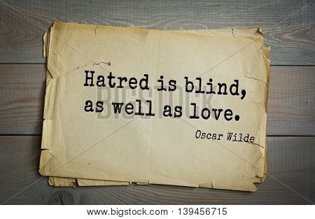 English philosopher, writer, poet Oscar Wilde (1854-1900) quote. Hatred is blind, as well as love.
