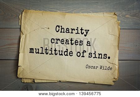 English philosopher, writer, poet Oscar Wilde (1854-1900) quote. Charity creates a multitude of sins.