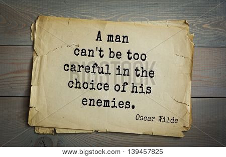 English philosopher, writer, poet Oscar Wilde (1854-1900) quote. A man can't be too careful in the choice of his enemies.