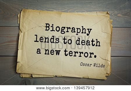 English philosopher, writer, poet Oscar Wilde (1854-1900) quote. Biography lends to death a new terror.
