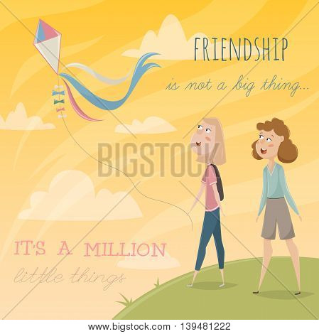 Girls fly a kite. Funny cartoon characters. Vector illustration with typography elements. Friendship is not a big thing, it is a million little things.