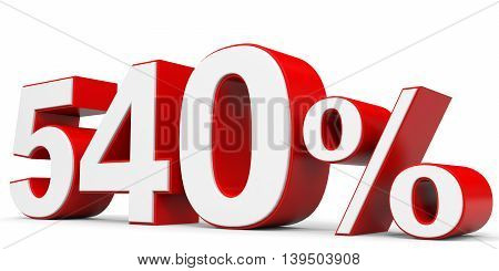 Discount 540 percent on white background. 3D illustration.
