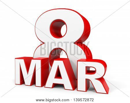 March 8. 3D Text On White Background.