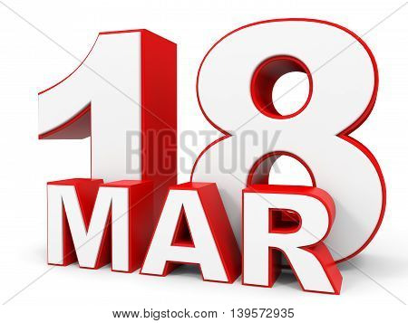 March 18. 3D Text On White Background.