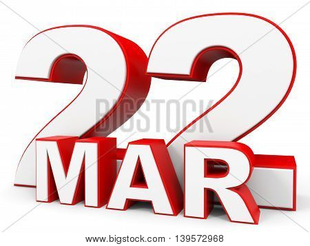 March 22. 3D Text On White Background.