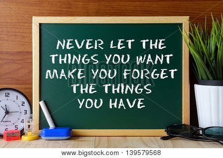 Word Quote Never Let The Things You Want Make You Forget The Things You Have Written On Green Chalk