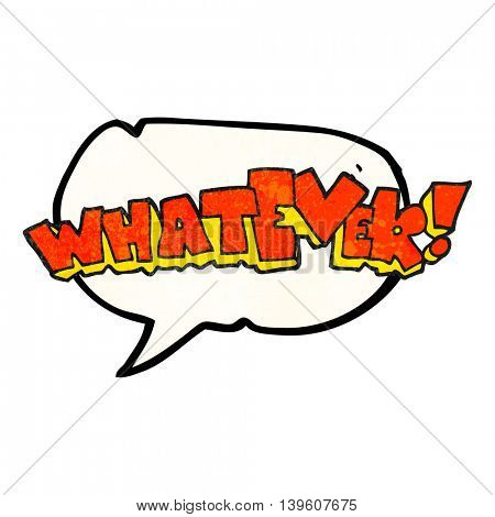 freehand speech bubble textured cartoon Whatever! sign
